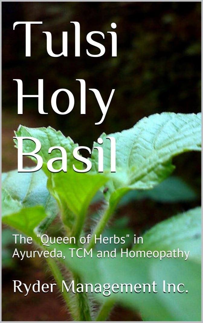"Tulsi Holy Basil: The ""Queen of Herbs"" in Ayurdic, TCM and Homeopathy"